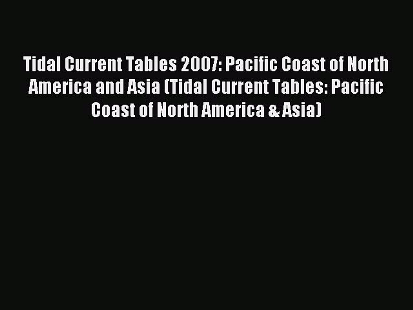 Read Tidal Current Tables 2007: Pacific Coast of North America and Asia (Tidal Current Tables: