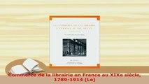 PDF  Commerce de la librairie en France au XIXe siècle 17891914 Le Download Full Ebook