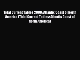 read tidal current tables 2006 atlantic coast of north america tidal current tables atlantic