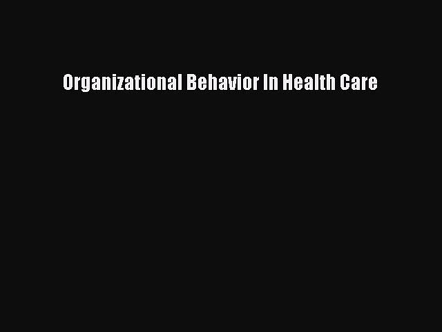 PDF Organizational Behavior In Health Care Free Books