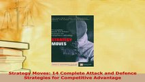 Download  Strategy Moves 14 Complete Attack and Defence Strategies for Competitive Advantage Download Full Ebook