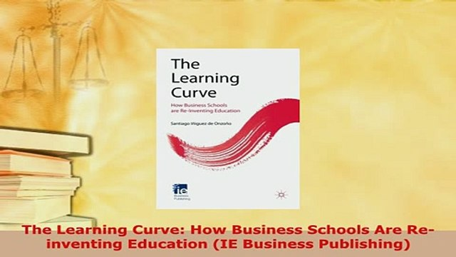 PDF  The Learning Curve How Business Schools Are Reinventing Education IE Business PDF Full Ebook