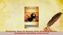 PDF  Dowsing How to dowse how dowsing works pendulum dowsing and more  Read Online