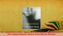 Download  MY HAUNTED LIFE Scary true personal experiences of the supernatural Scary True Ghost  Read Online
