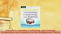 PDF  Lessons in Learning eLearning and Training Perspectives and Guidance for the Enlightened Download Online