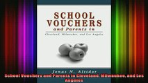 READ book  School Vouchers and Parents in Cleveland Milwaukee and Los Angeles Full Ebook Online Free