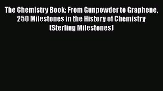 [Read Book] The Chemistry Book: From Gunpowder to Graphene 250 Milestones in the History of
