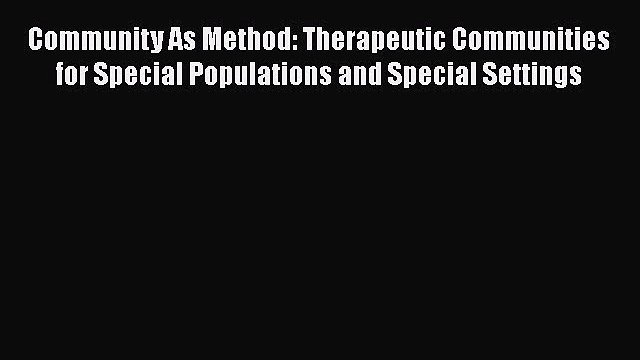 [Read book] Community As Method: Therapeutic Communities for Special Populations and Special
