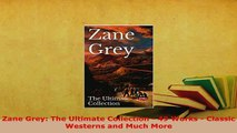 Download  Zane Grey The Ultimate Collection  49 Works  Classic Westerns and Much More  EBook