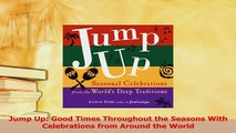 Download  Jump Up Good Times Throughout the Seasons With Celebrations from Around the World  EBook