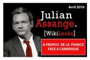 Julian Assange (Wikileaks) «La France est tellement contrôlée par les Etats-Unis qu'elle en perd sa culture»... (Avril 2016)