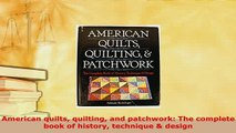 PDF  American quilts quilting and patchwork The complete book of history technique  design PDF Book Free