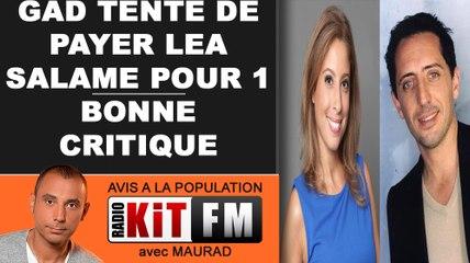GAD TENTE DE PAYER LEA SALAME POUR 1 BONNE CRITIQUE !