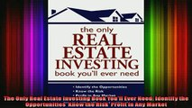 FREE EBOOK ONLINE  The Only Real Estate Investing Book Youll Ever Need Identify the Opportunities  Know the Free Online