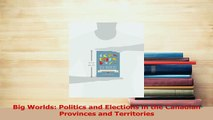 PDF  Big Worlds Politics and Elections in the Canadian Provinces and Territories Free Books
