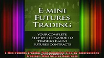 READ book  EMini Futures Trading Your Complete StepbyStep Guide to Trading EMini Futures Full Free