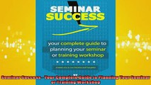 READ book  Seminar Success  Your Complete Guide to Planning Your Seminar or Training Workshop  FREE BOOOK ONLINE