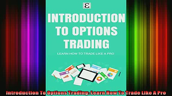 Full Free PDF Downlaod  Introduction To Options Trading Learn How To Trade Like A Pro Full EBook