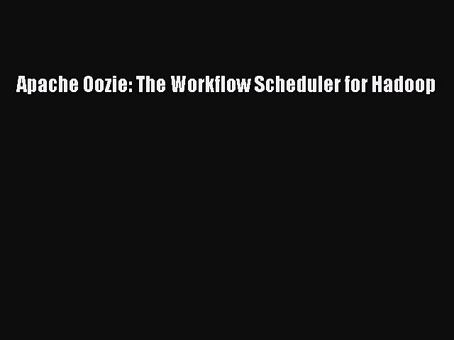 [PDF] Apache Oozie: The Workflow Scheduler for Hadoop [Read] Full Ebook