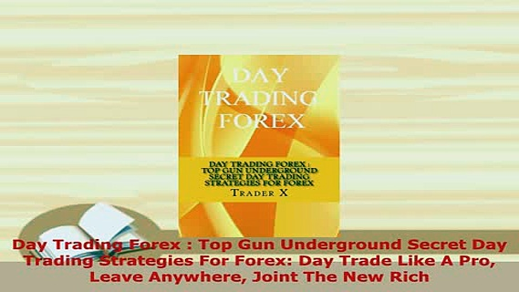 Download  Day Trading Forex  Top Gun Underground Secret Day Trading Strategies For Forex Day Trade PDF Full Ebook