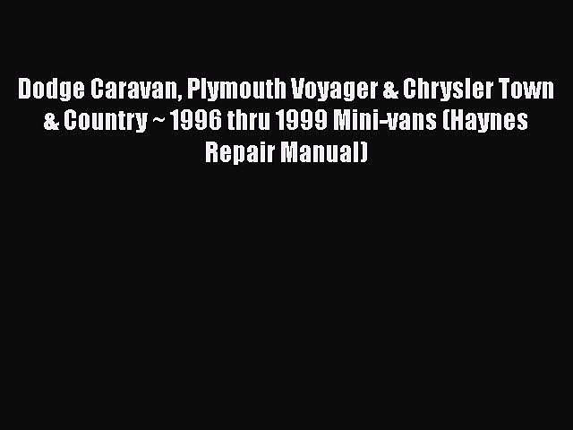 [Read Book] Dodge Caravan Plymouth Voyager & Chrysler Town & Country ~ 1996 thru 1999 Mini-vans