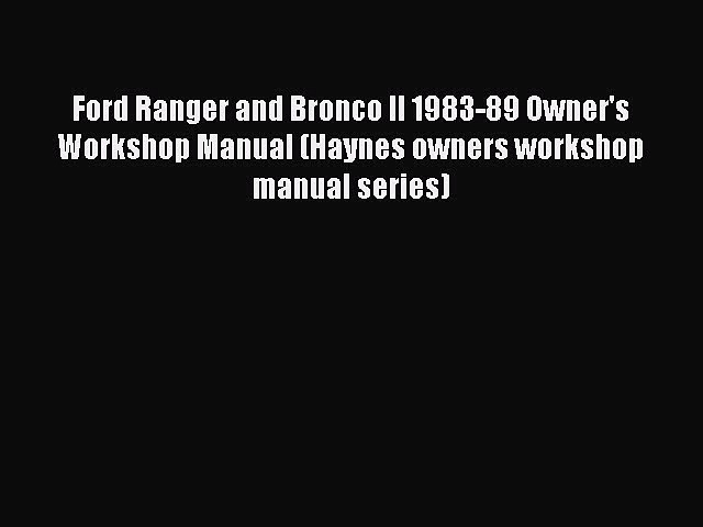 [Read Book] Ford Ranger and Bronco II 1983-89 Owner's Workshop Manual (Haynes owners workshop