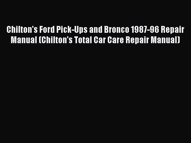 [Read Book] Chilton's Ford Pick-Ups and Bronco 1987-96 Repair Manual (Chilton's Total Car Care