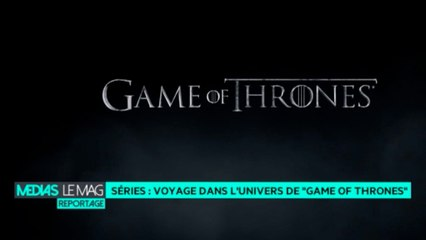 "Séries : voyage dans l'univers de ""Game of Thrones"""