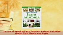 Download  The Joy of Keeping Farm Animals Raising Chickens Goats Pigs Sheep and Cows Ebook Online