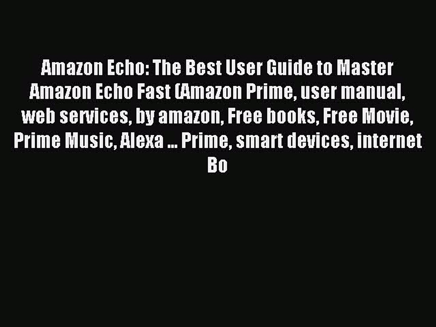 Read Amazon Echo: The Best User Guide to Master Amazon Echo Fast (Amazon Prime user manual