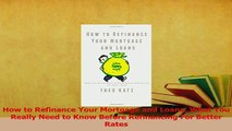 Read  How to Refinance Your Mortgage and Loans What You Really Need to Know Before Refinancing Ebook Free