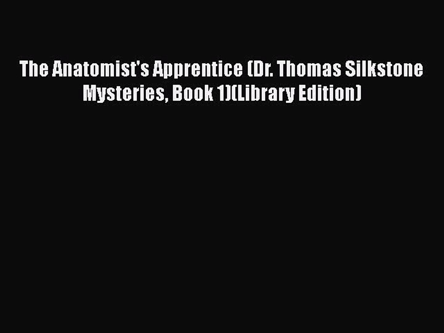 The Anatomists Apprentice (Dr. Thomas Silkstone Mystery Series, Book 1)
