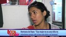 """Hermana de Rayo- """"Esa mujer no es una niña, no entendemos porque ella le hace este daño a mi hermano"""""""