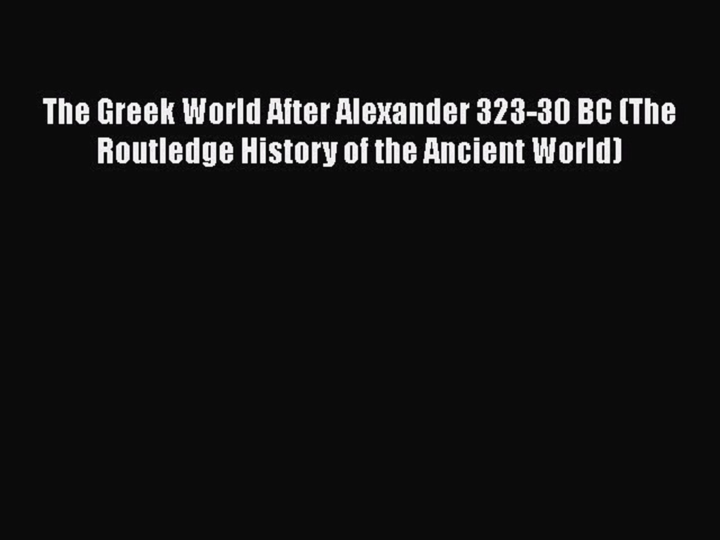[Read book] The Greek World After Alexander 323-30 BC (The Routledge History of the Ancient