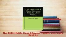 Read  The 2009 Middle Class Dilemma Middle Class Logic Book 1 Ebook Free