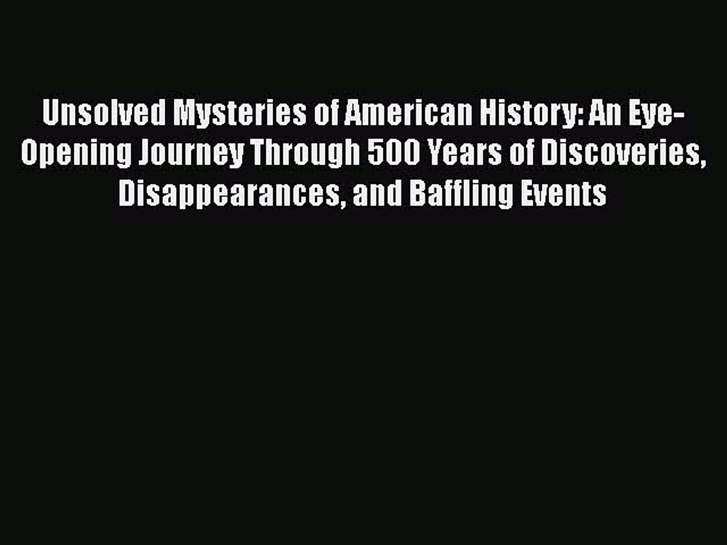 [Read book] Unsolved Mysteries of American History: An Eye-Opening Journey  Through 500 Years