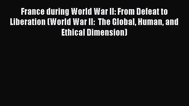 [Read book] France during World War II: From Defeat to Liberation (World War II:  The Global