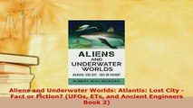 PDF  Aliens and Underwater Worlds Atlantis Lost City  Fact or Fiction UFOs ETs and Ancient Read Online