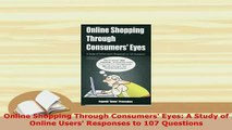 PDF  Online Shopping Through Consumers Eyes A Study of Online Users Responses to 107 PDF Full Ebook