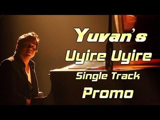"Yuvan's ""Uyire Uyire"" Single Promo | Yuvan Shakar Raja | By Ravi Vijayanand | New Tamil Songs 2016"