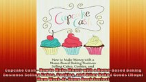 EBOOK ONLINE  Cupcake Cash  How to Make Money with a HomeBased Baking Business Selling Cakes Cookies READ ONLINE