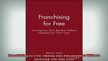 EBOOK ONLINE  Franchising for Free Owning Your Own Business Without Investing Your Own Cash  BOOK ONLINE
