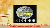PDF  Lets Explore the Moon Moons and Planets for Kids Childrens Astronomy  Space Books Download Online