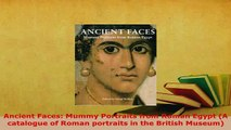 Download  Ancient Faces Mummy Portraits from Roman Egypt A catalogue of Roman portraits in the Read Full Ebook