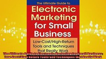 Free PDF Downlaod  The Ultimate Guide to Electronic Marketing for Small Business LowCostHigh Return Tools READ ONLINE