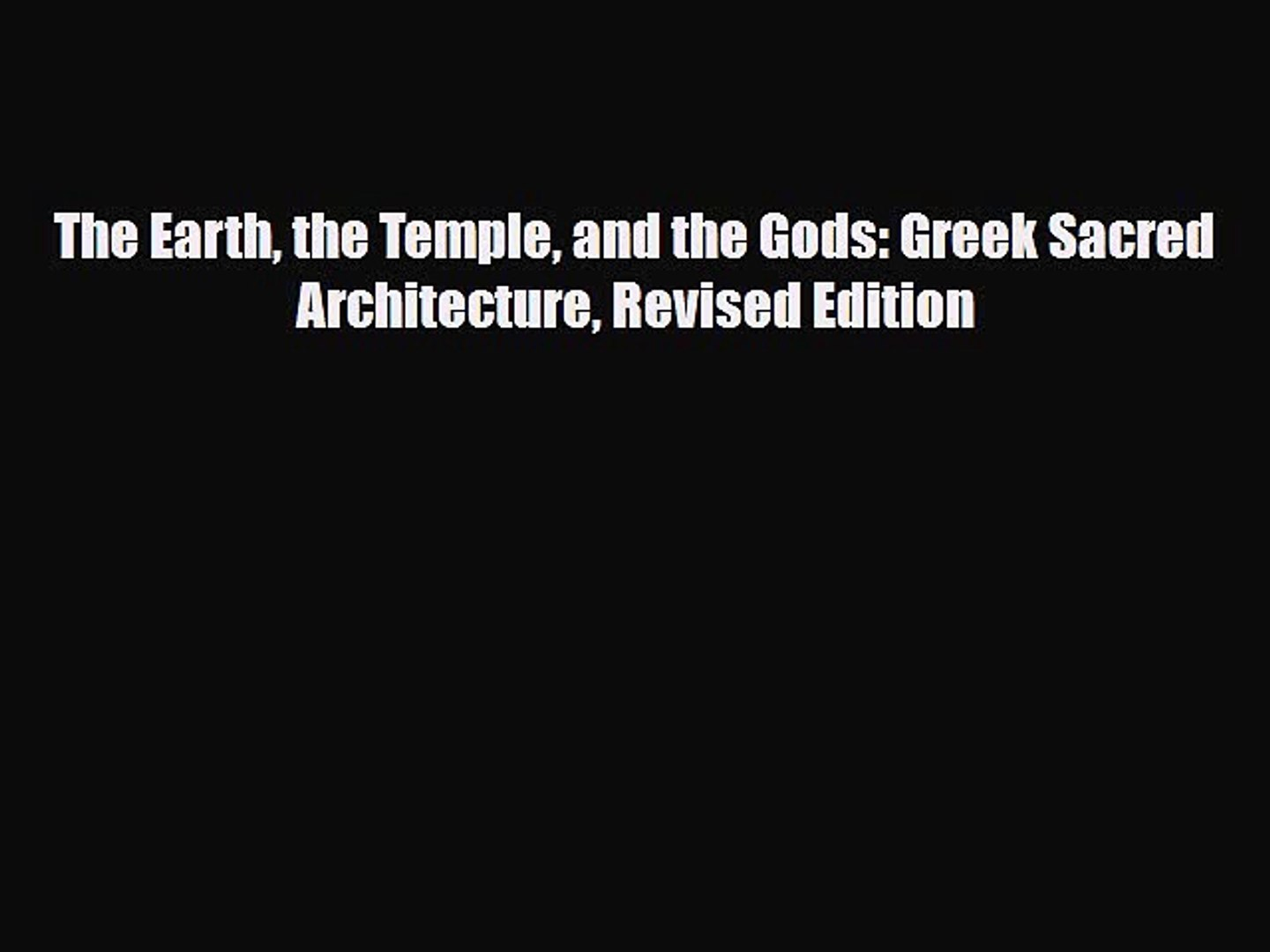 [PDF] The Earth the Temple and the Gods: Greek Sacred Architecture Revised Edition Read Full