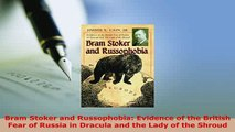 Download  Bram Stoker and Russophobia Evidence of the British Fear of Russia in Dracula and the  Read Online