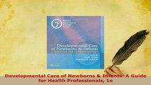 PDF  Developmental Care of Newborns  Infants A Guide for Health Professionals 1e Read Online
