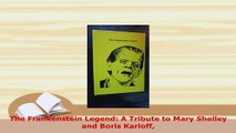Download  The Frankenstein Legend A Tribute to Mary Shelley and Boris Karloff  Read Online