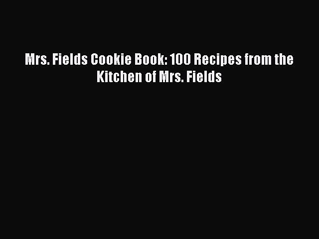 [Read Book] Mrs. Fields Cookie Book: 100 Recipes from the Kitchen of Mrs. Fields  EBook